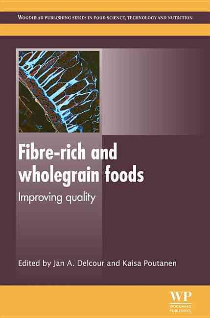 Fibre-Rich and Wholegrain Foods By Delcour, Jan (EDT)/ Poutanen, Kaisa (EDT)